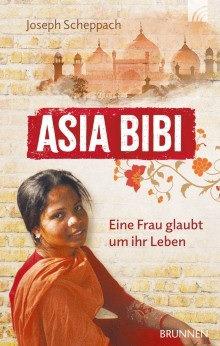 Asia Bibi: Eine Frau glaubt um ihr Leben